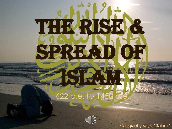 The rise & spread of islam 622 c. e. to 1450 c. e. Calligraphy