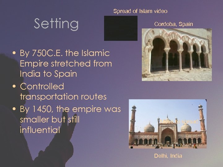 Spread of Islam video Setting • By 750 C. E. the Islamic Empire stretched