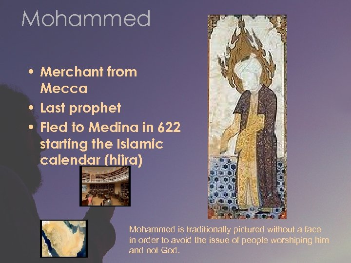 Mohammed • Merchant from Mecca • Last prophet • Fled to Medina in 622