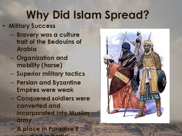 Why Did Islam Spread? • Military Success – Bravery was a culture trait of