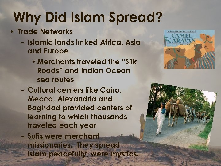 Why Did Islam Spread? • Trade Networks – Islamic lands linked Africa, Asia and