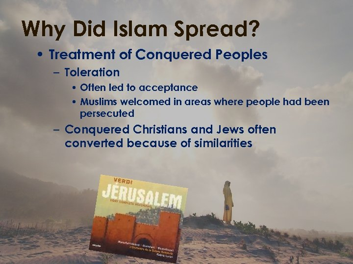 Why Did Islam Spread? • Treatment of Conquered Peoples – Toleration • Often led