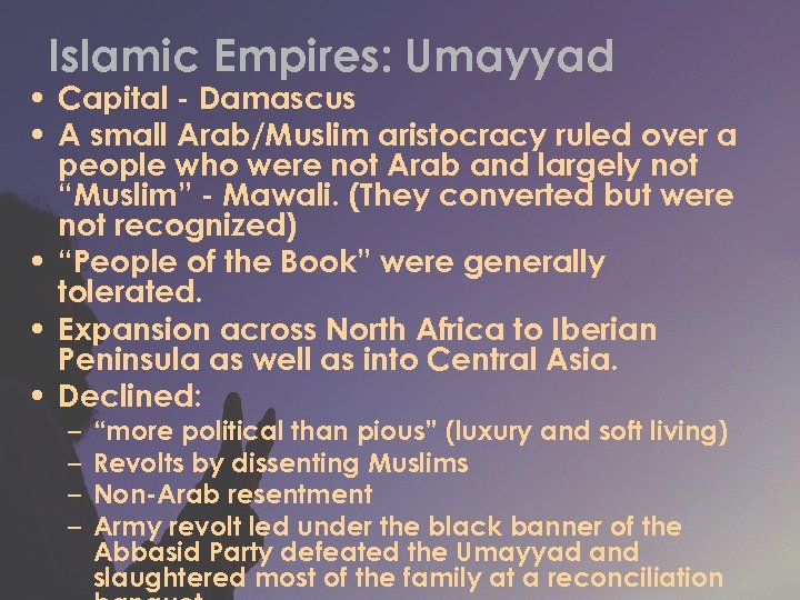 Islamic Empires: Umayyad • Capital - Damascus • A small Arab/Muslim aristocracy ruled over
