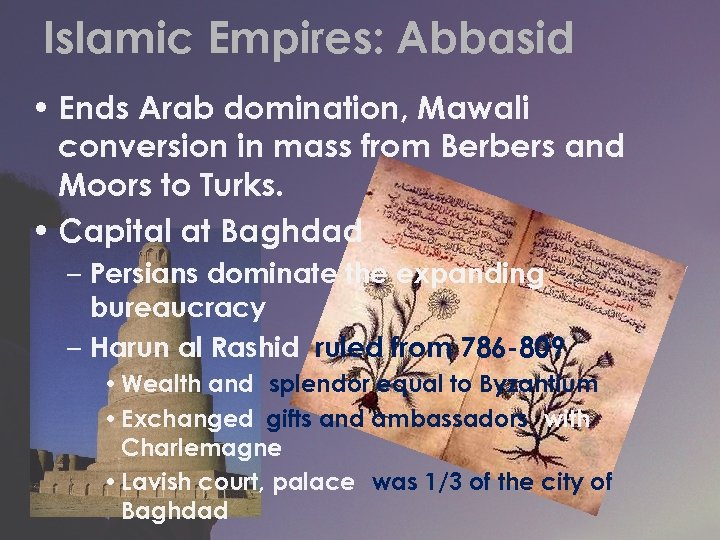 Islamic Empires: Abbasid • Ends Arab domination, Mawali conversion in mass from Berbers and