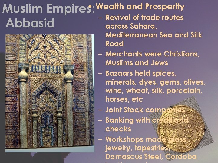 • Muslim Empires: Wealth and Prosperity – Revival of trade routes Abbasid across