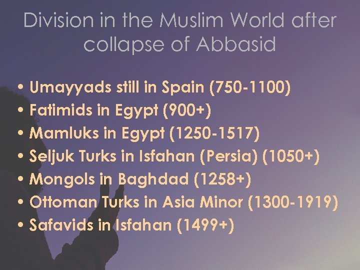 Division in the Muslim World after collapse of Abbasid • Umayyads still in Spain