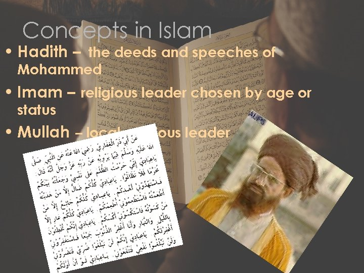 Concepts in Islam • Hadith – the deeds and speeches of Mohammed • Imam