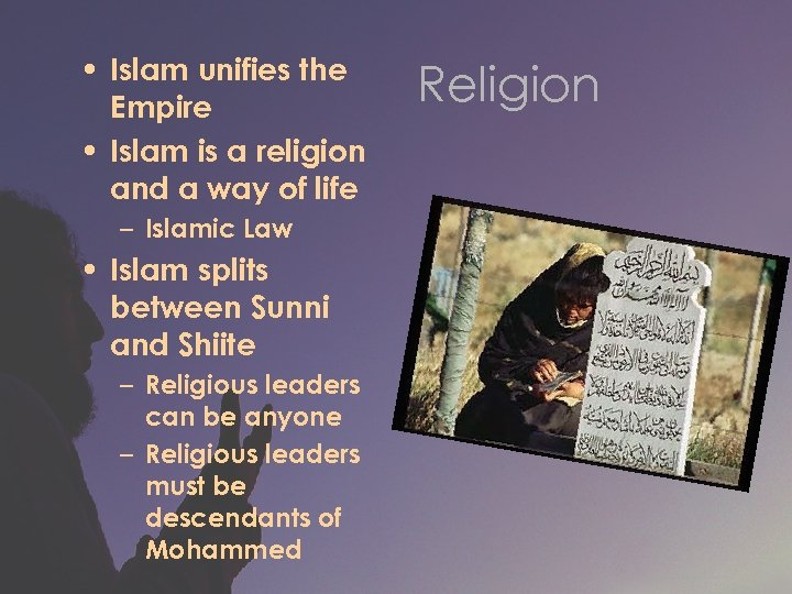 • Islam unifies the Empire • Islam is a religion and a way