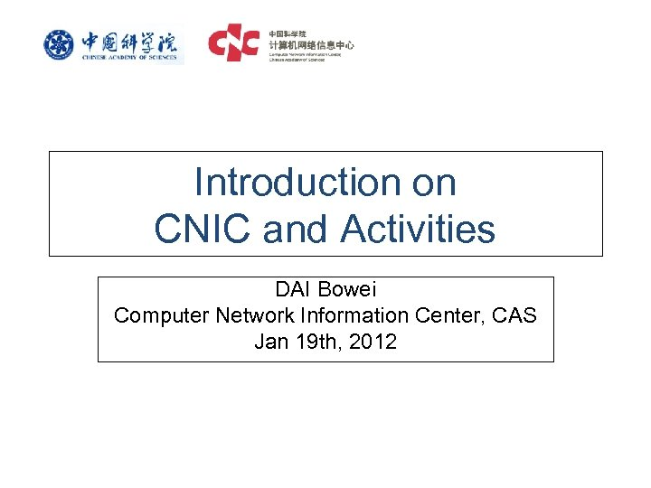 Introduction on CNIC and Activities DAI Bowei Computer Network Information Center, CAS Jan 19