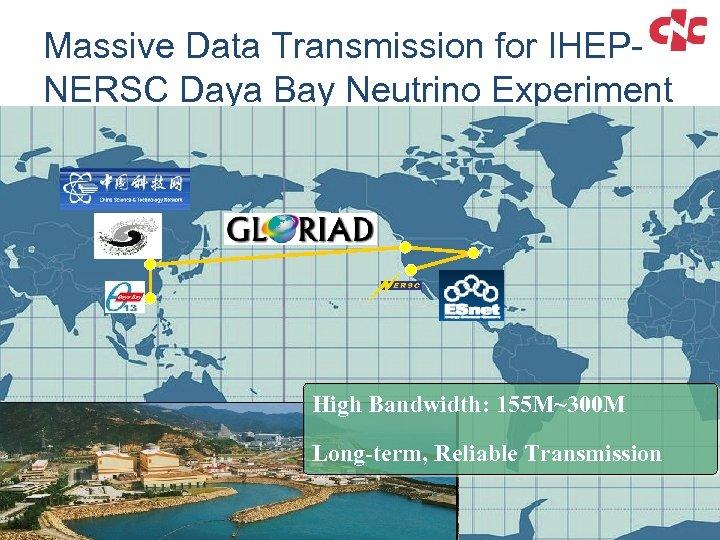 Massive Data Transmission for IHEPNERSC Daya Bay Neutrino Experiment High Bandwidth: 155 M~300 M