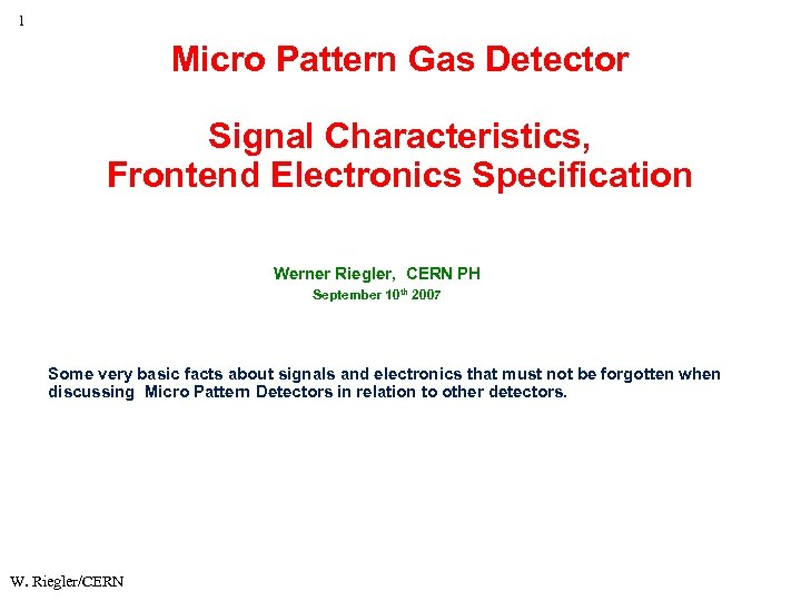 1 Micro Pattern Gas Detector Signal Characteristics, Frontend Electronics Specification Werner Riegler, CERN PH