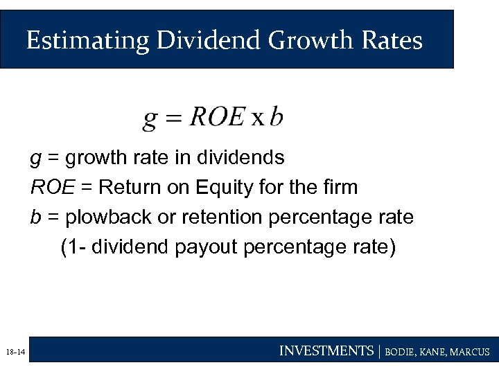 Estimating Dividend Growth Rates g = growth rate in dividends ROE = Return on