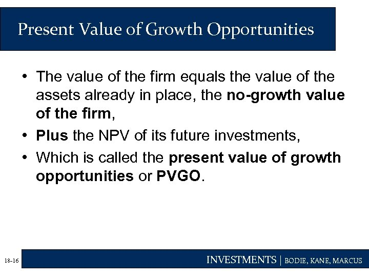 Present Value of Growth Opportunities • The value of the firm equals the value
