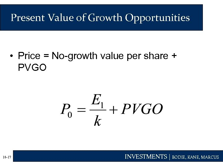 Present Value of Growth Opportunities • Price = No-growth value per share + PVGO