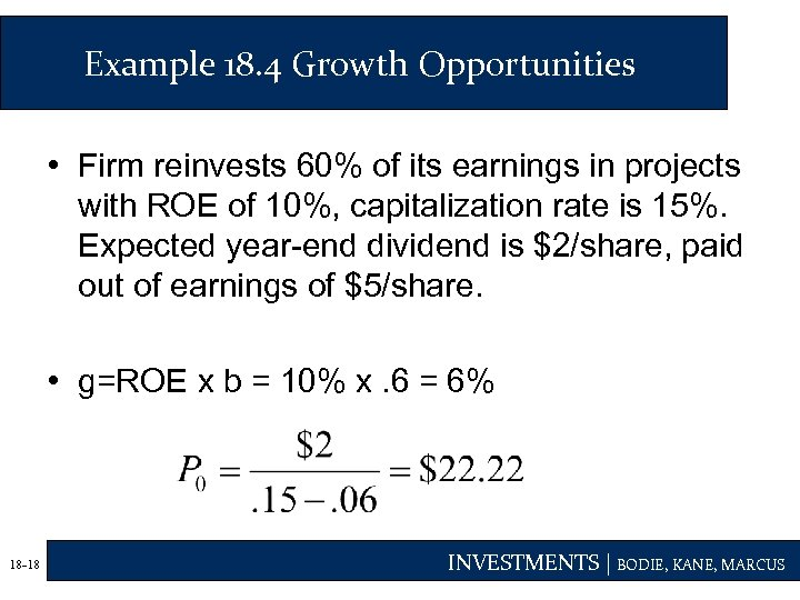 Example 18. 4 Growth Opportunities • Firm reinvests 60% of its earnings in projects