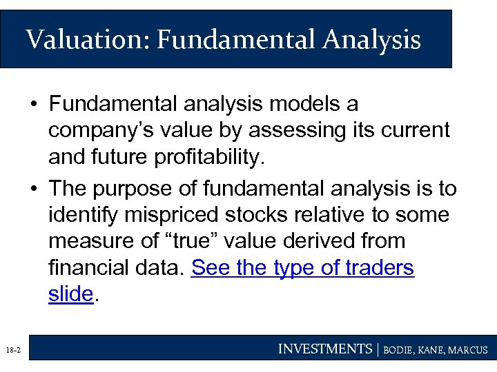 Valuation: Fundamental Analysis • Fundamental analysis models a company's value by assessing its current