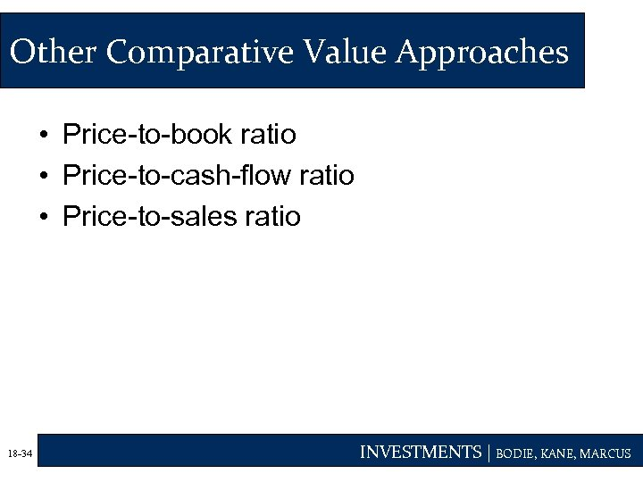 Other Comparative Value Approaches • Price-to-book ratio • Price-to-cash-flow ratio • Price-to-sales ratio 18