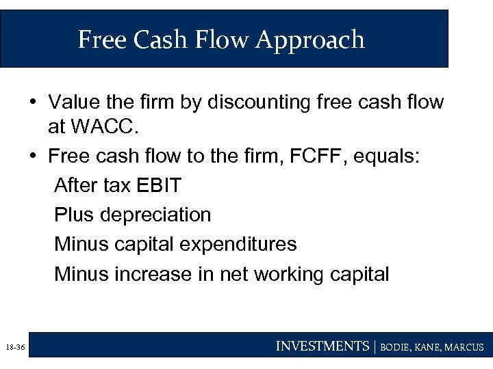 Free Cash Flow Approach • Value the firm by discounting free cash flow at