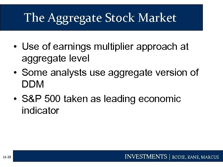 The Aggregate Stock Market • Use of earnings multiplier approach at aggregate level •
