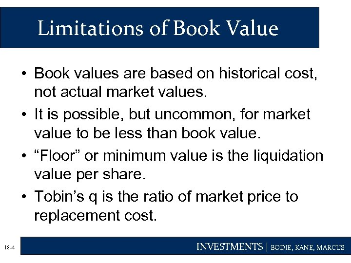 Limitations of Book Value • Book values are based on historical cost, not actual