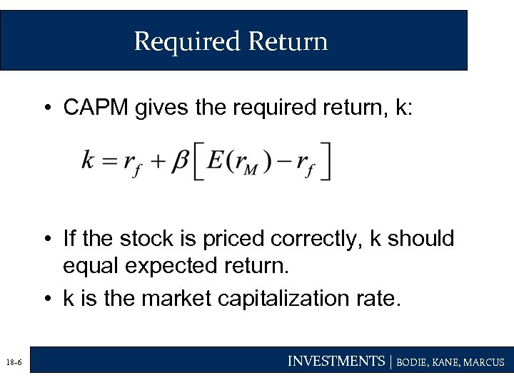 Required Return • CAPM gives the required return, k: • If the stock is