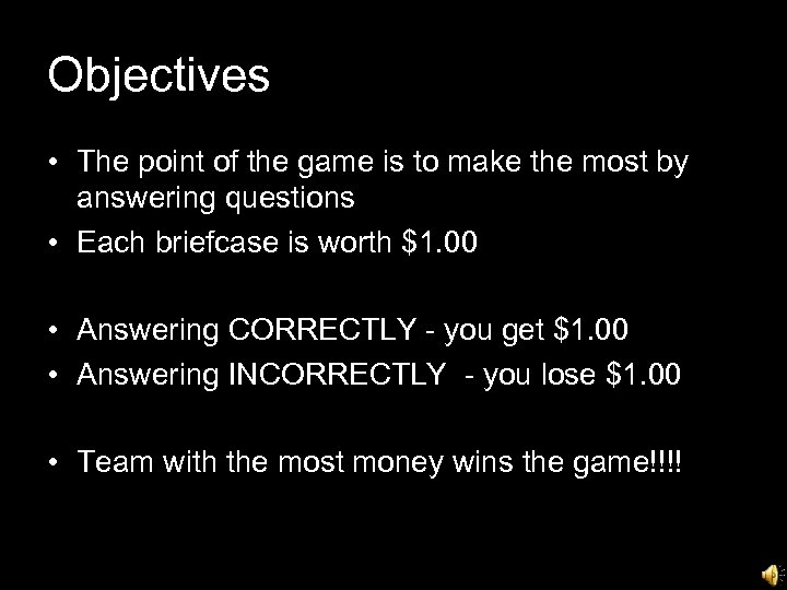 Objectives • The point of the game is to make the most by answering