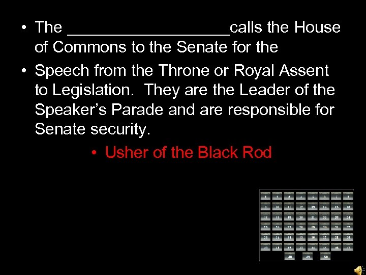 • The _________calls the House of Commons to the Senate for the •