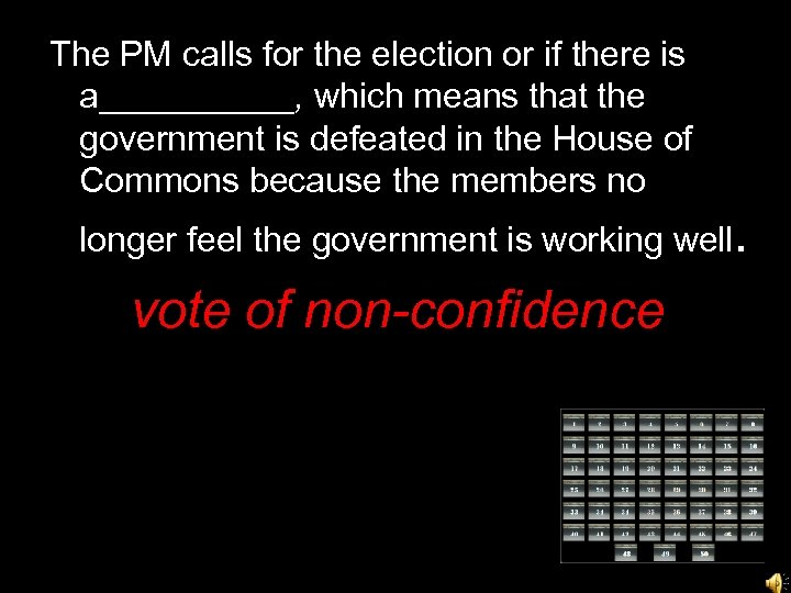 The PM calls for the election or if there is a_____, which means that