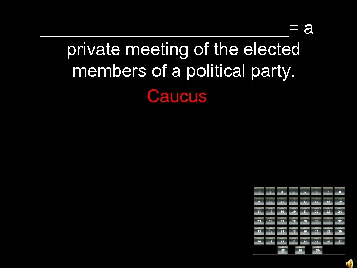_____________= a private meeting of the elected members of a political party. Caucus
