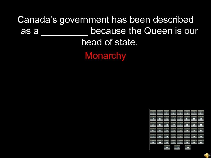 Canada's government has been described as a _____ because the Queen is our head