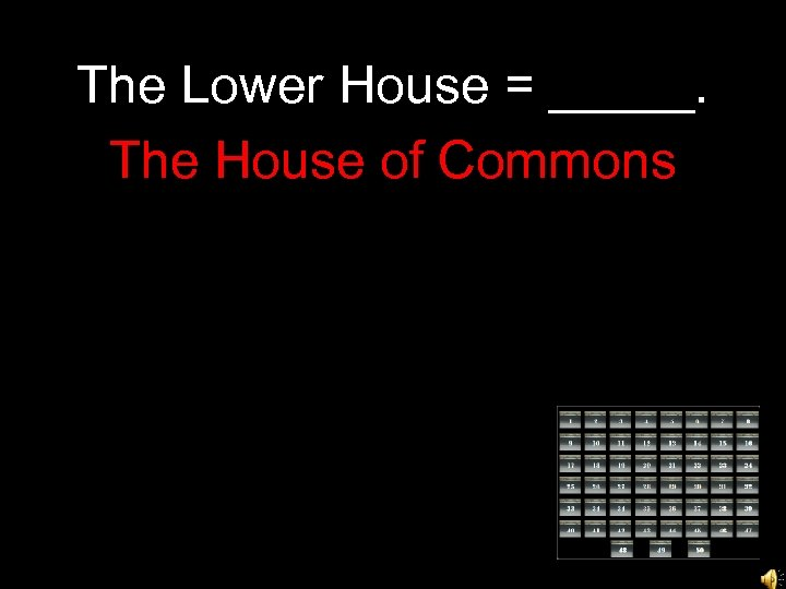 The Lower House = _____. The House of Commons
