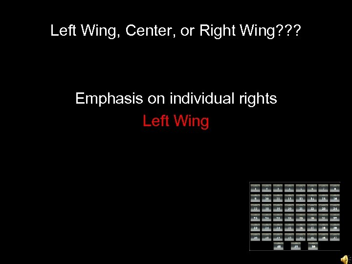 Left Wing, Center, or Right Wing? ? ? Emphasis on individual rights Left Wing