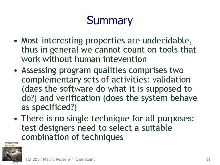 Summary • Most interesting properties are undecidable, thus in general we cannot count on