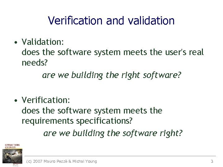 Verification and validation • Validation: does the software system meets the user's real needs?