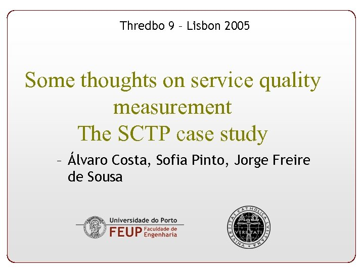 Thredbo 9 – Lisbon 2005 Some thoughts on service quality measurement The SCTP case