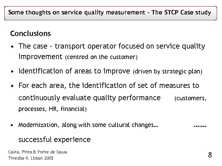 Some thoughts on service quality measurement – The STCP Case study Conclusions • The