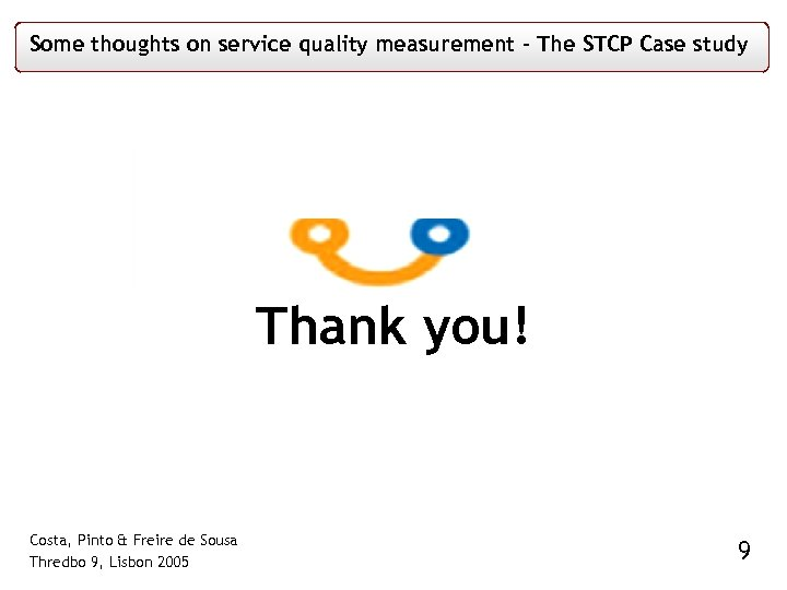 Some thoughts on service quality measurement – The STCP Case study Thank you! Costa,