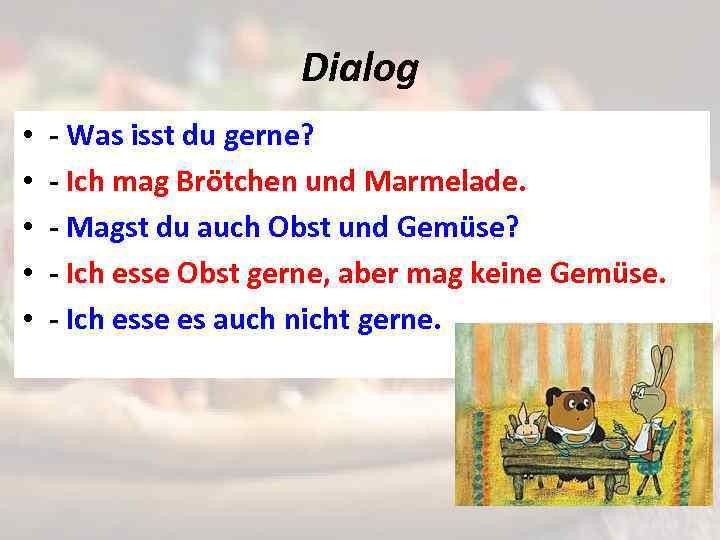 Dialog • • • - Was isst du gerne? - Ich mag Brötchen und
