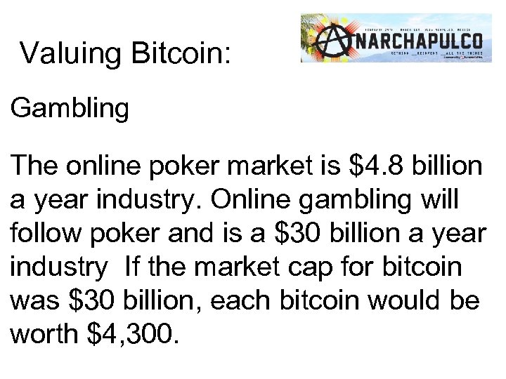 Valuing Bitcoin: Gambling The online poker market is $4. 8 billion a year industry.