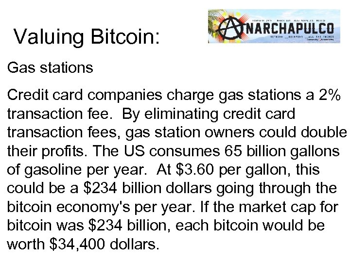 Valuing Bitcoin: Gas stations Credit card companies charge gas stations a 2% transaction fee.
