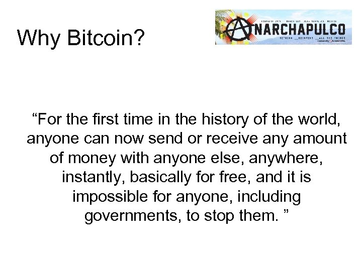 """Why Bitcoin? """"For the first time in the history of the world, anyone can"""