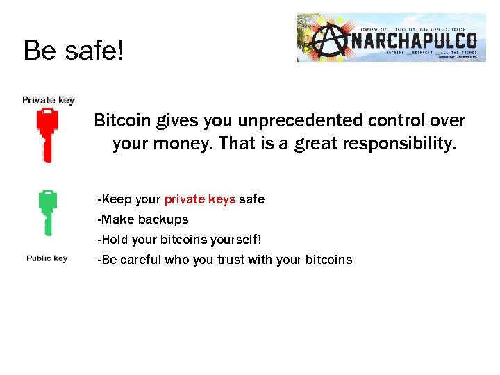 Be safe! Bitcoin gives you unprecedented control over your money. That is a great
