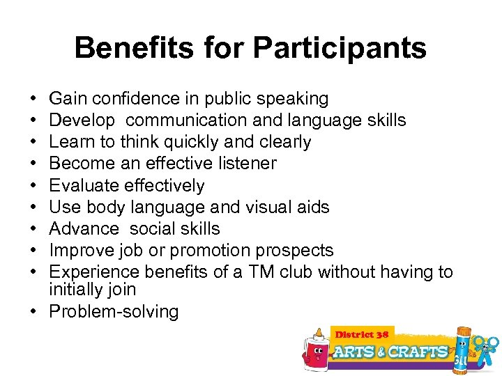Benefits for Participants • • • Gain confidence in public speaking Develop communication and