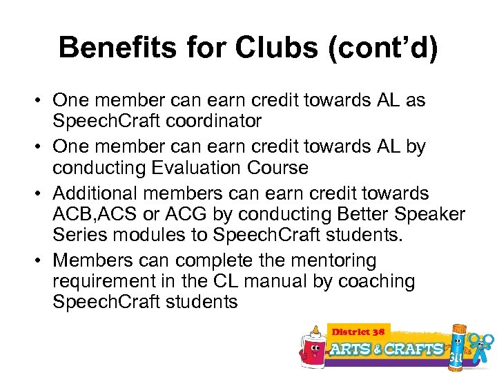 Benefits for Clubs (cont'd) • One member can earn credit towards AL as Speech.