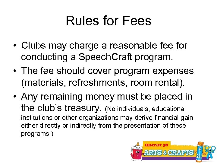 Rules for Fees • Clubs may charge a reasonable fee for conducting a Speech.