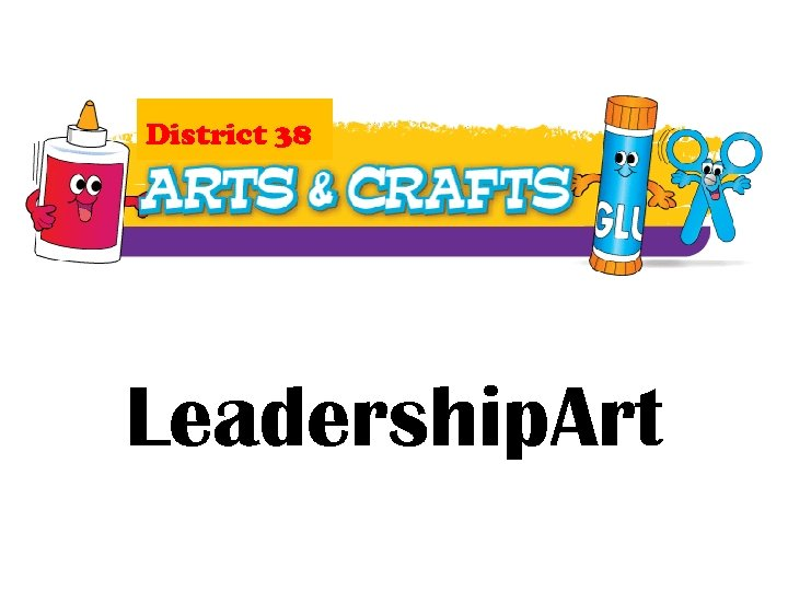 District 38 Leadership. Art