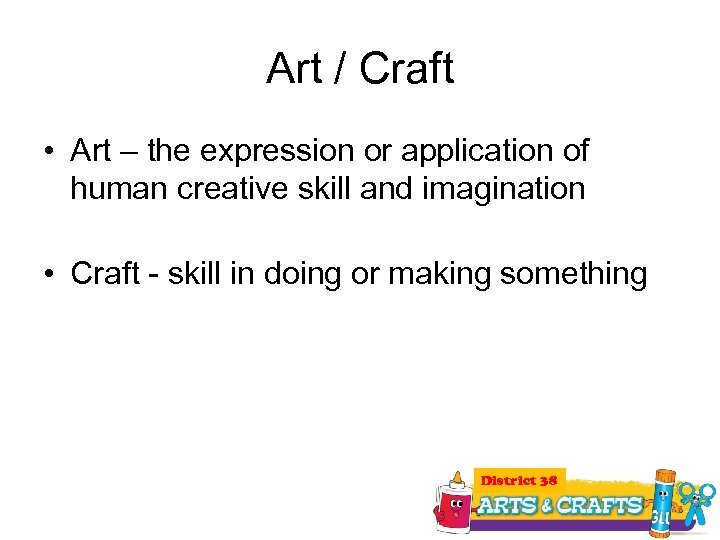Art / Craft • Art – the expression or application of human creative skill