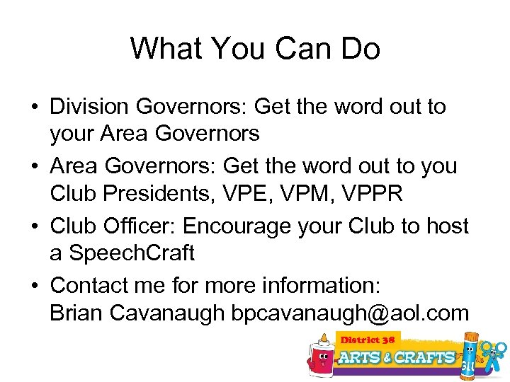 What You Can Do • Division Governors: Get the word out to your Area