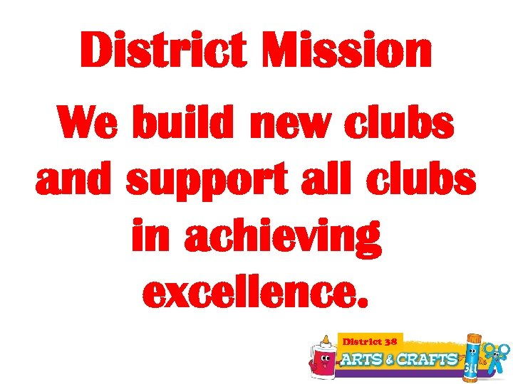 District Mission We build new clubs and support all clubs in achieving excellence. District