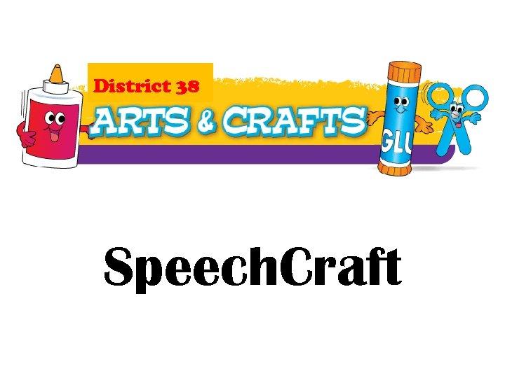 District 38 Speech. Craft